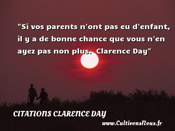 Citations Clarence Day - citation naissance - Si vos parents n ont pas eu d enfant, il y a de bonne chance que vous n en ayez pas non plus.   Clarence Day   Une citation sur la naissance CITATIONS CLARENCE DAY