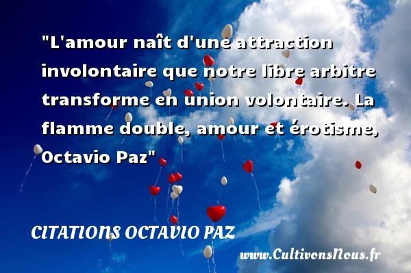Citations Octavio Paz - citation naissance - L amour naît d une attraction involontaire que notre libre arbitre transforme en union volontaire.  La flamme double, amour et érotisme, Octavio Paz   Une citation sur la naissance CITATIONS OCTAVIO PAZ