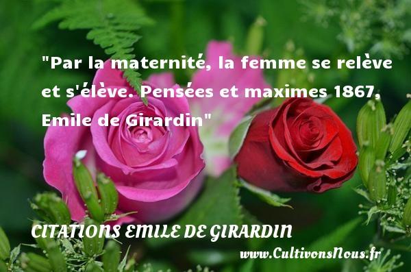 Par la maternité, la femme se relève et s élève.  Pensées et maximes 1867, Emile de Girardin   Une citation sur la naissance CITATIONS EMILE DE GIRARDIN - citation naissance