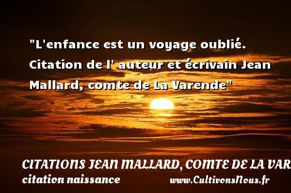 L enfance est un voyage oublié.  Citation de l  auteur et écrivain Jean Mallard, comte de La Varende   Une citation sur la naissance CITATIONS JEAN MALLARD, COMTE DE LA VARENDE - citation naissance