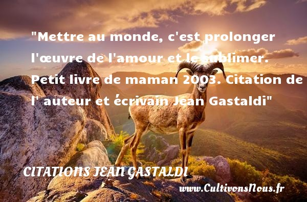 Mettre Au Monde C Est Prolonger Citations Jean Gastaldi