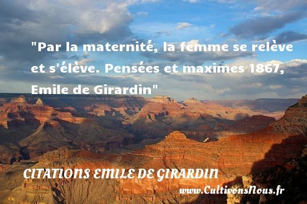 Par la maternité, la femme se relève et s élève.  Pensées et maximes 1867, Emile de Girardin   Une citation naître CITATIONS EMILE DE GIRARDIN