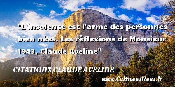 Citations Claude Aveline - Citation naître - Citation réflexion - L insolence est l arme des personnes bien nées.  Les réflexions de Monsieur 1943, Claude Aveline   Une citation naître CITATIONS CLAUDE AVELINE