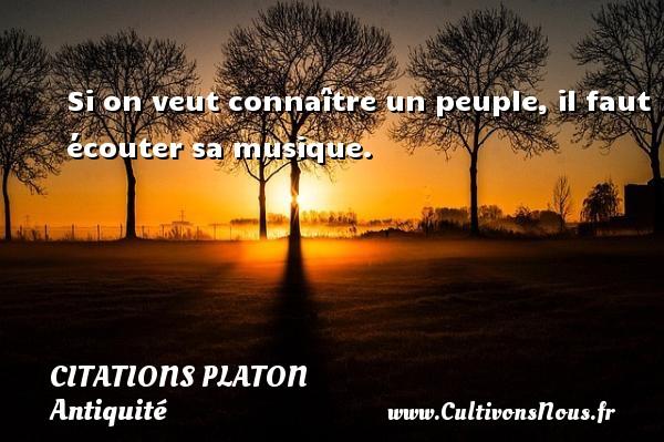 Si on veut connaître un peuple, il faut écouter sa musique.  Une citation de Platon CITATIONS PLATON - Antiquité - Citation philosophie - philosophe