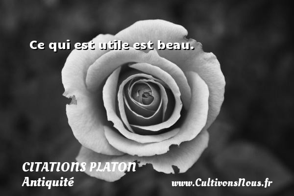 Ce qui est utile est beau.  Une citation de Platon CITATIONS PLATON - Citations - Citations Platon - Antiquité - Citation philosophie - philosophe