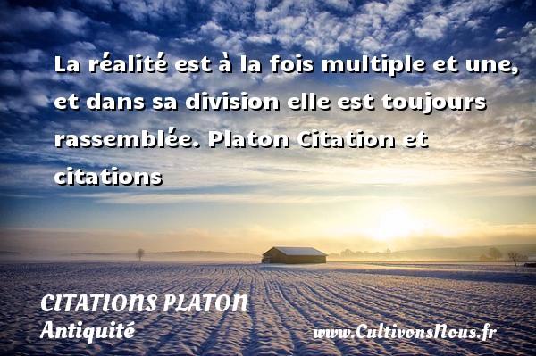 Citations - Citations Platon - Antiquité - Citation philosophie - philosophe - La réalité est à la fois multiple et une, et dans sa division elle est toujours rassemblée.  Platon  Citation et citations  Une citation de Platon CITATIONS PLATON