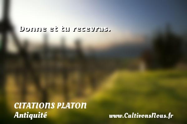 Donne et tu recevras.  Une citation de Platon CITATIONS PLATON - Antiquité - Citation philosophie - philosophe