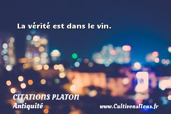 La vérité est dans le vin.  Une citation de Platon CITATIONS PLATON - Antiquité - Citation philosophie - philosophe