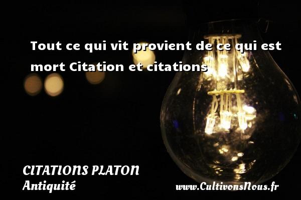 Tout ce qui vit provient de ce qui est mort  Citation et citations  Une citation de Platon  PLATON - Citations Platon - Antiquité - Citation philosophie - philosophe