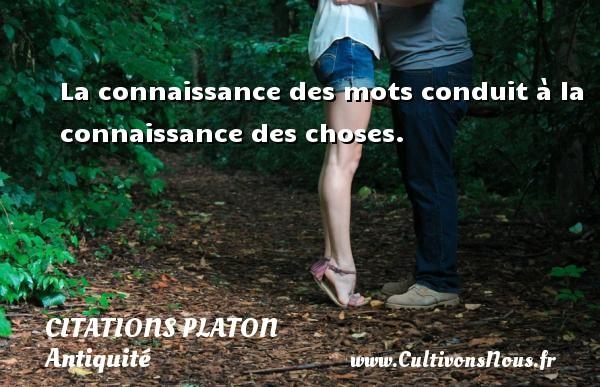La connaissance des mots conduit à la connaissance des choses.  Une citation de Platon CITATIONS PLATON - Antiquité - Citation philosophie - philosophe