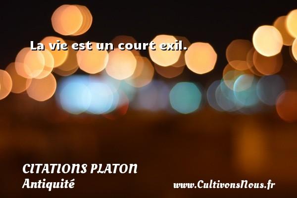 Citations - Citations Platon - Antiquité - Citation philosophie - philosophe - La vie est un court exil.  Une citation de Platon CITATIONS PLATON