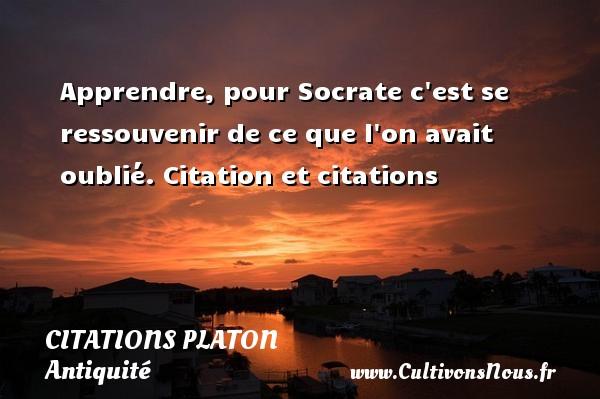 Citations - Citations Platon - Antiquité - Citation philosophie - philosophe - Apprendre, pour Socrate c est se ressouvenir de ce que l on avait oublié.  Citation et citations  Une citation de Platon CITATIONS PLATON