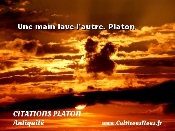 Citations - Citations Platon - Antiquité - Citation philosophie - philosophe - Une main lave l autre.  Platon  Une citation de Platon CITATIONS PLATON