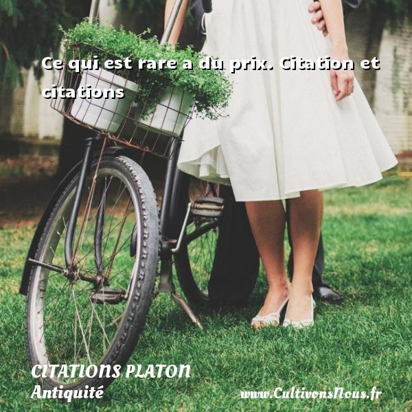 Ce qui est rare a du prix.  Citation et citations  Une citation de Platon  PLATON - Citations Platon - Antiquité - Citation philosophie - philosophe