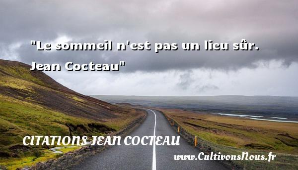 Le sommeil n est pas un lieu sûr.   Jean Cocteau   Une citation sur la peur ou Halloween CITATIONS JEAN COCTEAU - Citation Halloween