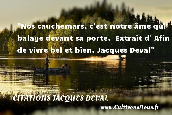 Citations Jacques Deval - Citation cauchemar - Citation Halloween - Nos cauchemars, c est notre âme qui balaye devant sa porte.   Extrait d  Afin de vivre bel et bien, Jacques Deval   Une citation sur la peur ou Halloween CITATIONS JACQUES DEVAL
