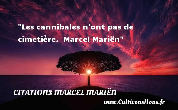 Les cannibales n ont pas de cimetière.   Marcel Mariën   Une citation sur la peur ou Halloween CITATIONS MARCEL MARIËN - Citations Marcel Mariën - Citation Halloween