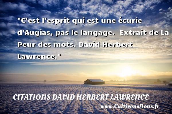 C est l esprit qui est une écurie d Augias, pas le langage.   Extrait de La Peur des mots. David Herbert Lawrence. Une citation sur la peur CITATIONS DAVID HERBERT LAWRENCE - Citation peur