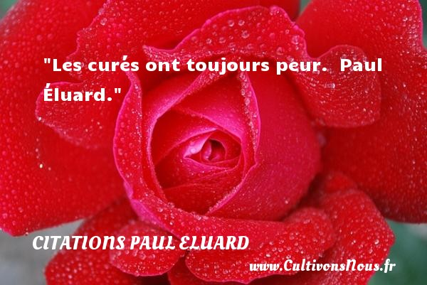 Citations Paul Eluard - Citation peur - Les curés ont toujours peur.   Paul Éluard. Une citation sur la peur CITATIONS PAUL ELUARD