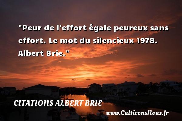 Peur de l effort égale peureux sans effort.  Le mot du silencieux 1978. Albert Brie. Une citation sur la peur CITATIONS ALBERT BRIE - Citation peur