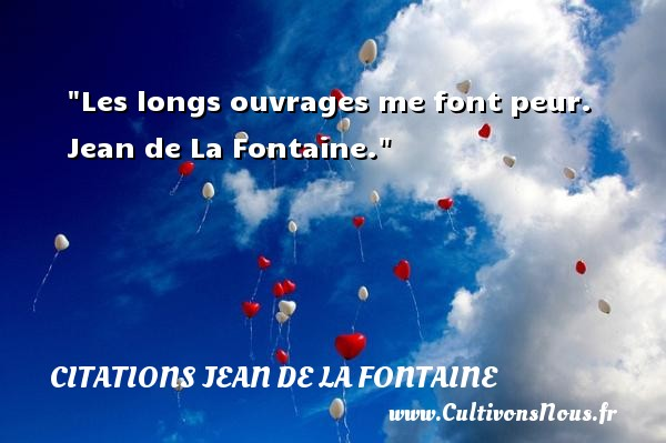 Citations Jean de la Fontaine - Citation peur - Les longs ouvrages me font peur.   Jean de La Fontaine. Une citation sur la peur CITATIONS JEAN DE LA FONTAINE