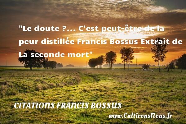 Le Doute C Est Peut être De Citations Francis Bossus