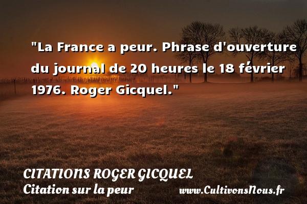 Citations Roger Gicquel - Citation peur - La France a peur.  Phrase d ouverture du journal de 20 heures le 18 février 1976. Roger Gicquel. Une citation sur la peur CITATIONS ROGER GICQUEL