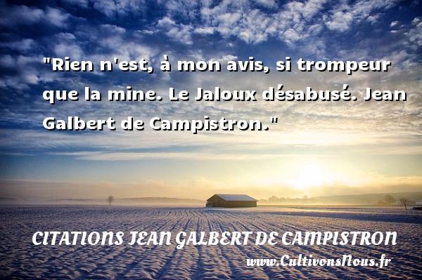 Rien n est, à mon avis, si trompeur que la mine.  Le Jaloux désabusé. Jean Galbert de Campistron. Une citation sur la peur CITATIONS JEAN GALBERT DE CAMPISTRON - Citation peur