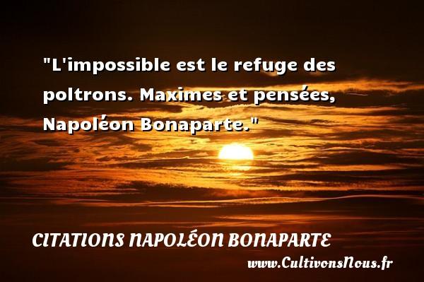L impossible est le refuge des poltrons.  Maximes et pensées, Napoléon Bonaparte. Une citation sur la peur CITATIONS NAPOLÉON BONAPARTE - Citations Napoléon Bonaparte