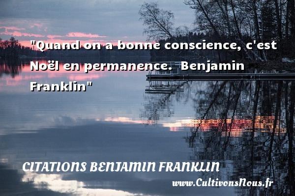 Quand on a bonne conscience, c est Noël en permanence.   Benjamin Franklin   Une citation sur Noël CITATIONS BENJAMIN FRANKLIN - Citation Noël