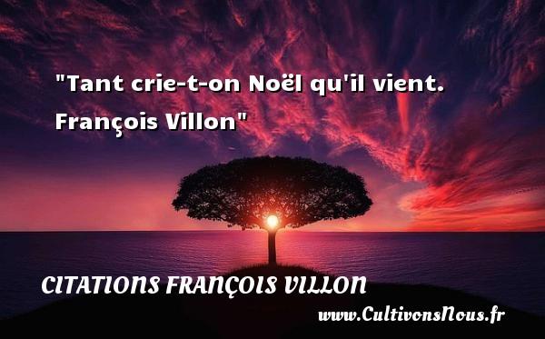 Citations François Villon - Citation Noël - Tant crie-t-on Noël qu il vient.   François Villon   Une citation sur Noël CITATIONS FRANÇOIS VILLON