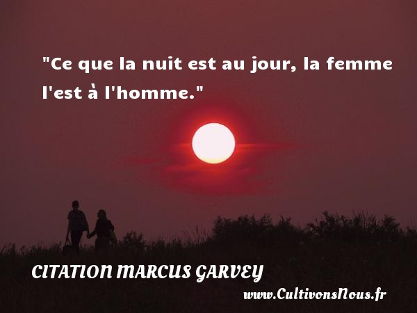 Ce que la nuit est au jour, la femme l est à l homme.  Une citation extraite de  Philosophie et opinions , Marcus Garvey   Une citation sur la philosophie CITATION MARCUS GARVEY - Citation philosophie