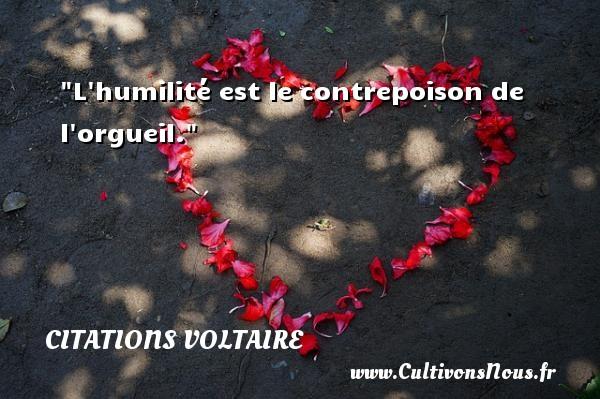 Citations Voltaire - Citation philosophie - L humilité est le contrepoison de l orgueil.  Une citation extraite de  Dictionnaire philosophique , Voltaire   Une citation sur la philosophie CITATIONS VOLTAIRE