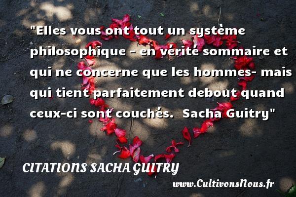 Citations Sacha Guitry - Citation philosophie - Elles vous ont tout un système philosophique - en vérité sommaire et qui ne concerne que les hommes- mais qui tient parfaitement debout quand ceux-ci sont couchés.   Sacha Guitry   Une citation sur la philosophie CITATIONS SACHA GUITRY