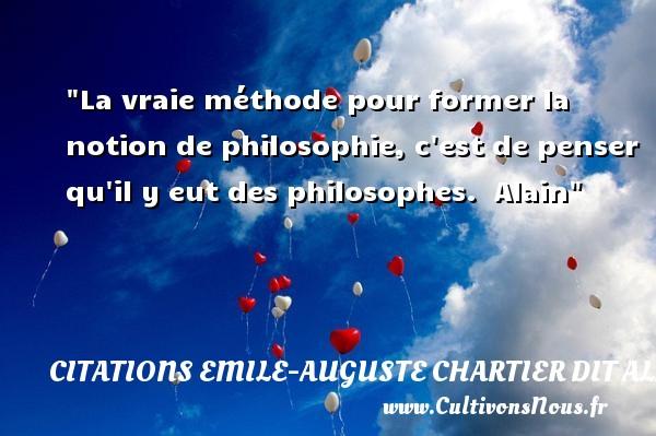 Citations Emile-Auguste Chartier dit Alain - Citation philosophie - La vraie méthode pour former la notion de philosophie, c est de penser qu il y eut des philosophes.   Alain   Une citation sur la philosophie CITATIONS EMILE-AUGUSTE CHARTIER DIT ALAIN