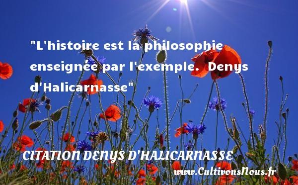 Citation Denys d'Halicarnasse - Citation philosophie - L histoire est la philosophie enseignée par l exemple.   Denys d Halicarnasse   Une citation sur la philosophie CITATION DENYS D'HALICARNASSE