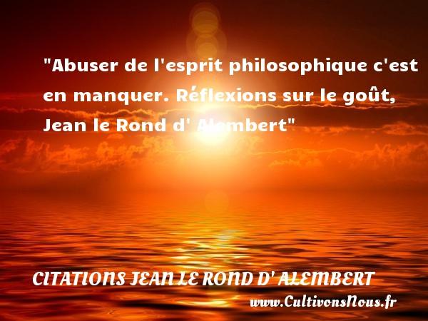 Citations Jean le Rond d' Alembert - Citation philosophie - Abuser de l esprit philosophique c est en manquer.  Réflexions sur le goût, Jean le Rond d  Alembert   Une citation sur la philosophie CITATIONS JEAN LE ROND D' ALEMBERT