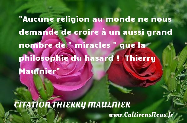 Citation Thierry Maulnier - Citation philosophie - Aucune religion au monde ne nous demande de croire à un aussi grand nombre de   miracles   que la philosophie du hasard !   Thierry Maulnier   Une citation sur la philosophie CITATION THIERRY MAULNIER