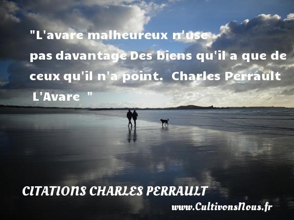 L avare malheureux n use pasdavantageDes biens qu il a que de ceuxqu il n a point.   Charles Perrault L Avare     Une citation sur le mot heureux CITATIONS CHARLES PERRAULT - Citations heureux