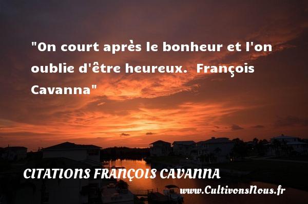 On court après le bonheur et l on oublie d être heureux.   François Cavanna   Une citation sur le mot heureux CITATIONS FRANÇOIS CAVANNA - Citations François Cavanna - Citations heureux