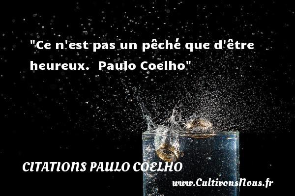 Ce n est pas un pêché que d être heureux.   Paulo Coelho   Une citation sur le mot heureux CITATIONS PAULO COELHO - Citations heureux