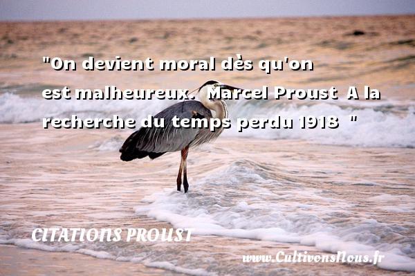 On devient moral dès qu on estmalheureux.   Marcel Proust A la recherche du temps perdu1918     Une citation sur le mot heureux CITATIONS PROUST - Citations heureux