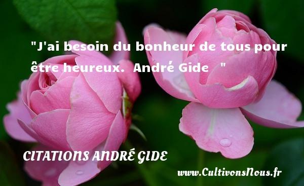 J ai besoin du bonheur de touspour être heureux.   André Gide      Une citation sur le mot heureux CITATIONS ANDRÉ GIDE - Citations André Gide - Citations bonheur - Citations heureux