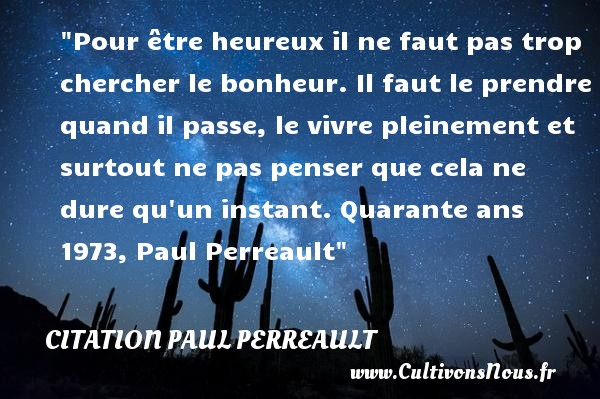 Favorit Pour être heureux il ne faut-Citation Paul Perreault - Cultivons nous QZ92