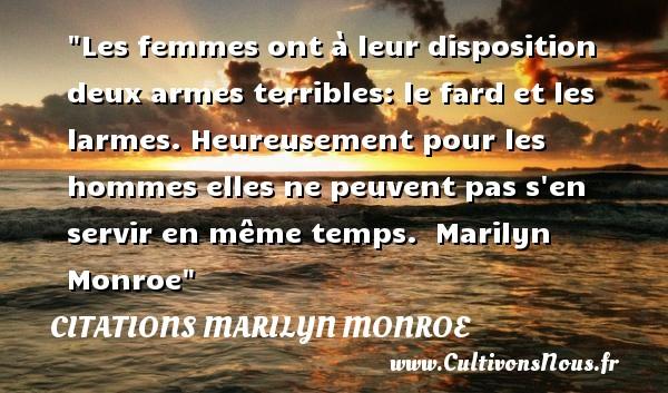 Citations Marilyn Monroe - Citations heureux - Les femmes ont à leur disposition deux armes terribles: le fard et les larmes. Heureusement pour les hommes elles ne peuvent pas s en servir en même temps.   Marilyn Monroe   Une citation sur le mot heureux CITATIONS MARILYN MONROE