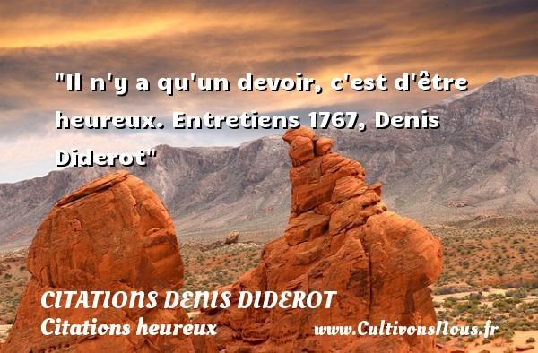 Il n y a qu un devoir, c est d être heureux.  Entretiens 1767, Denis Diderot   Une citation sur le mot heureux CITATIONS DENIS DIDEROT - Citations Denis Diderot - Citations heureux