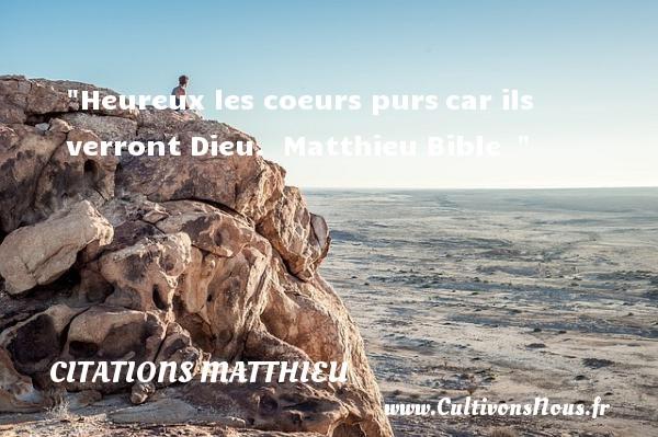 Citations Matthieu - Citations heureux - Heureux les coeurs purscar ils verront Dieu.   Matthieu Bible     Une citation sur le mot heureux CITATIONS MATTHIEU