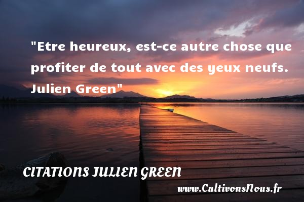 citation julien green les citations de julien green. Black Bedroom Furniture Sets. Home Design Ideas