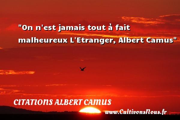 On n est jamais tout à fait malheureux  L Etranger, Albert Camus   Une citation sur le mot heureux CITATIONS ALBERT CAMUS