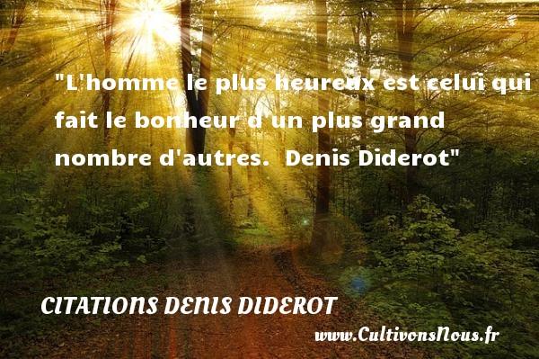 Citations Denis Diderot - Citations heureux - L homme le plus heureux est celui qui fait le bonheur d un plus grand nombre d autres.   Denis Diderot   Une citation sur le mot heureux CITATIONS DENIS DIDEROT